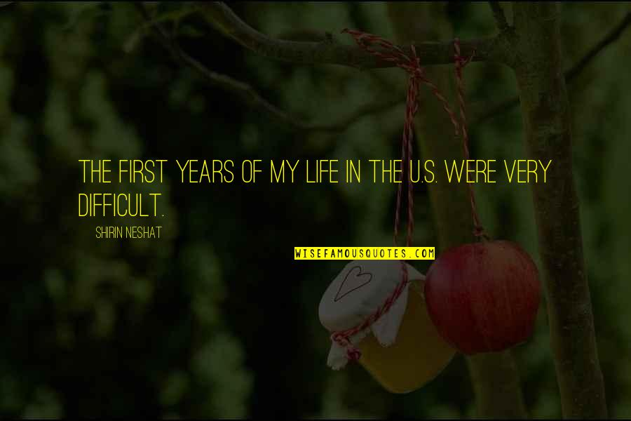 U.s Quotes By Shirin Neshat: The first years of my life in the