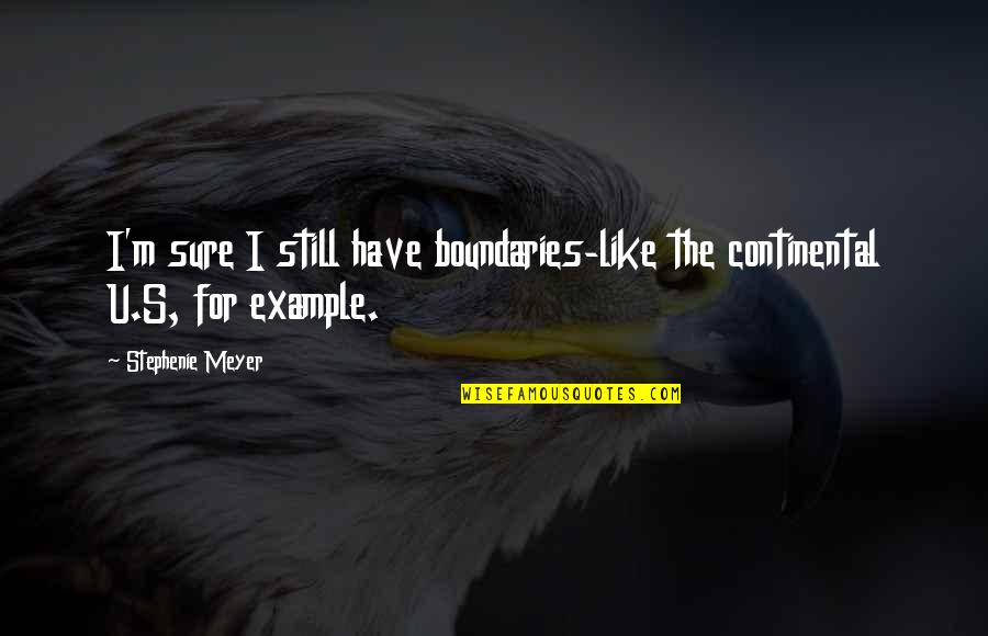 U.s Quotes By Stephenie Meyer: I'm sure I still have boundaries-like the continental