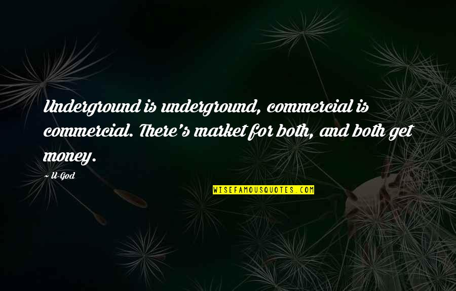 U.s Quotes By U-God: Underground is underground, commercial is commercial. There's market