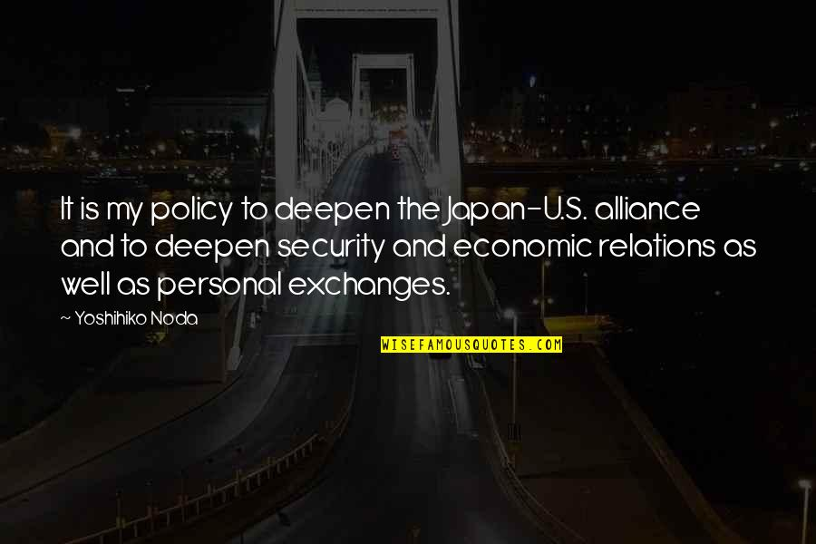 U.s Quotes By Yoshihiko Noda: It is my policy to deepen the Japan-U.S.