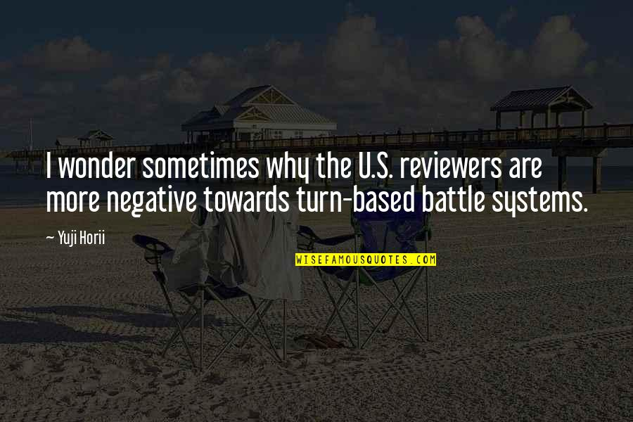 U.s Quotes By Yuji Horii: I wonder sometimes why the U.S. reviewers are