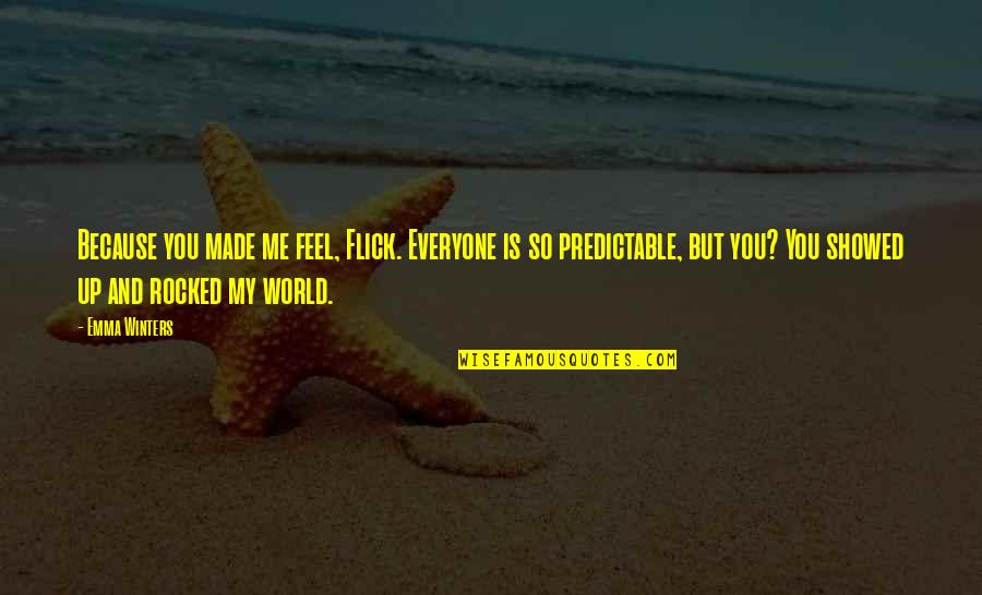 U Showed Me Love Quotes By Emma Winters: Because you made me feel, Flick. Everyone is