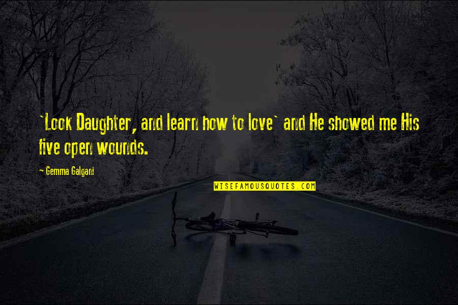 U Showed Me Love Quotes By Gemma Galgani: 'Look Daughter, and learn how to love' and