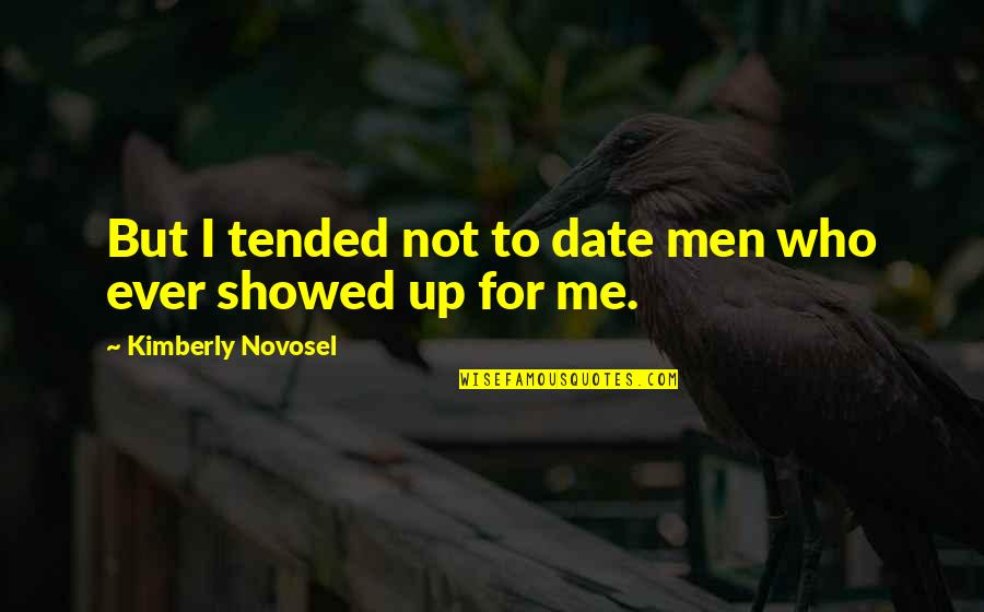 U Showed Me Love Quotes By Kimberly Novosel: But I tended not to date men who