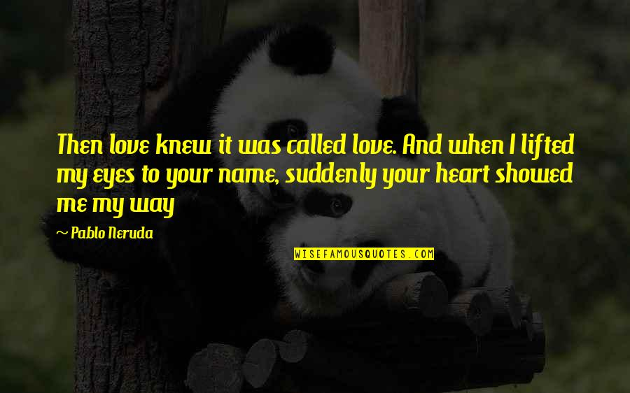 U Showed Me Love Quotes By Pablo Neruda: Then love knew it was called love. And