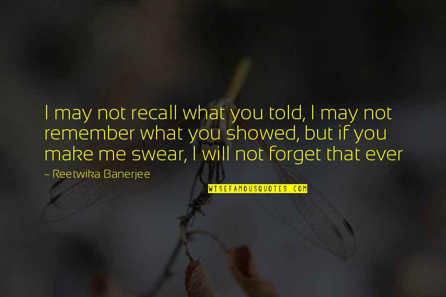 U Showed Me Love Quotes By Reetwika Banerjee: I may not recall what you told, I