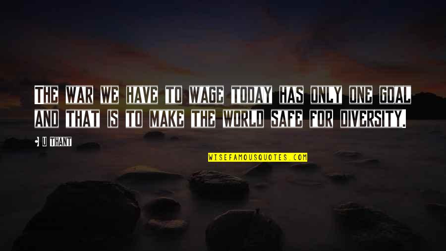 U Thant Quotes By U Thant: The war we have to wage today has