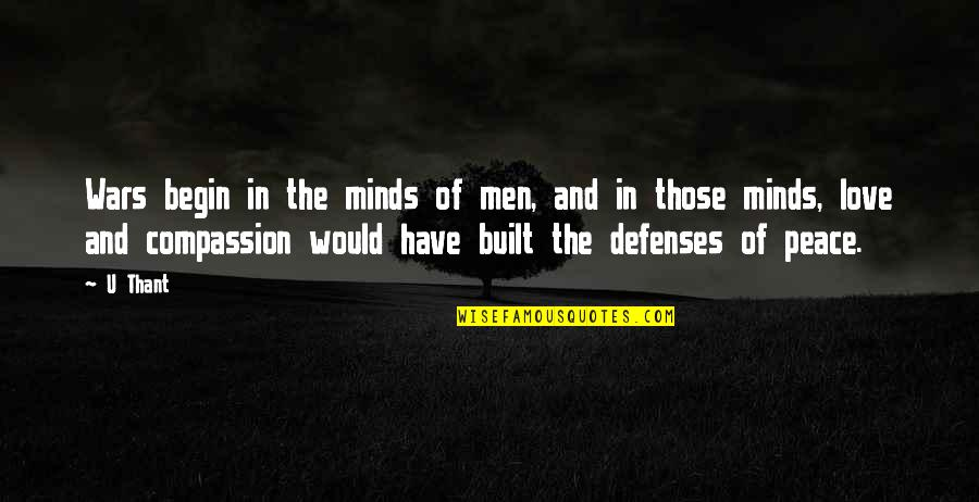 U Thant Quotes By U Thant: Wars begin in the minds of men, and