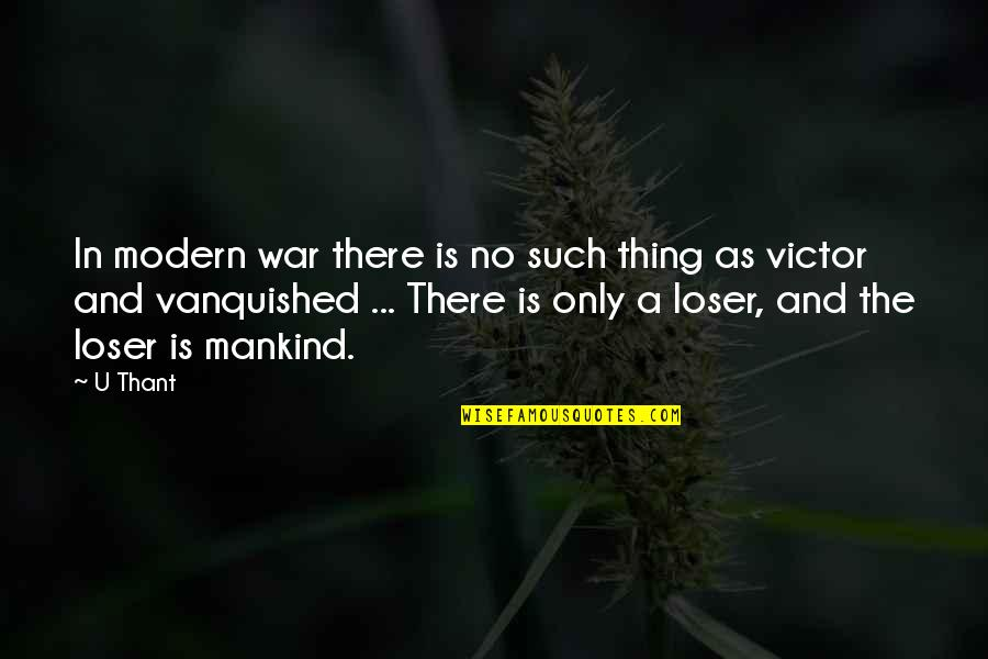 U Thant Quotes By U Thant: In modern war there is no such thing