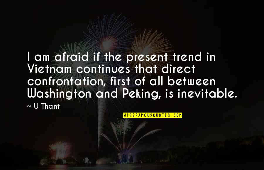 U Thant Quotes By U Thant: I am afraid if the present trend in