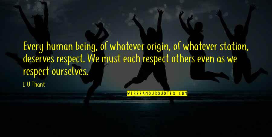 U Thant Quotes By U Thant: Every human being, of whatever origin, of whatever