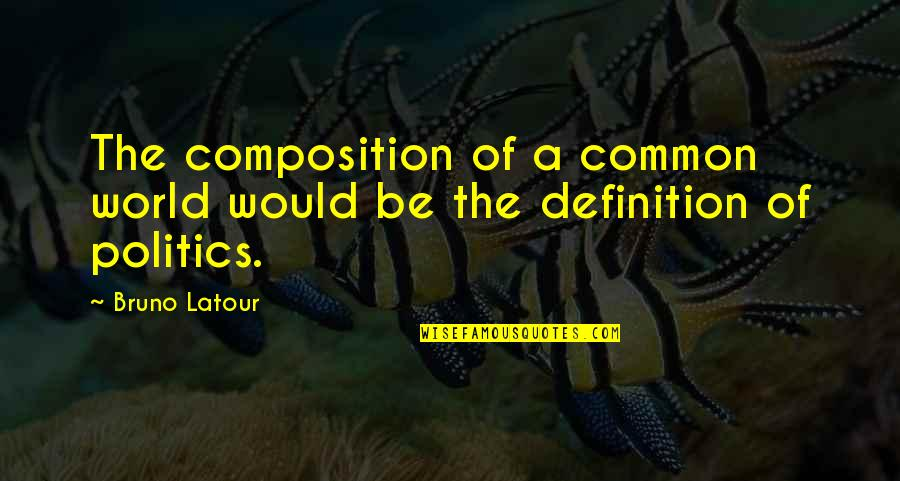 U2014u00a0hate Quotes By Bruno Latour: The composition of a common world would be