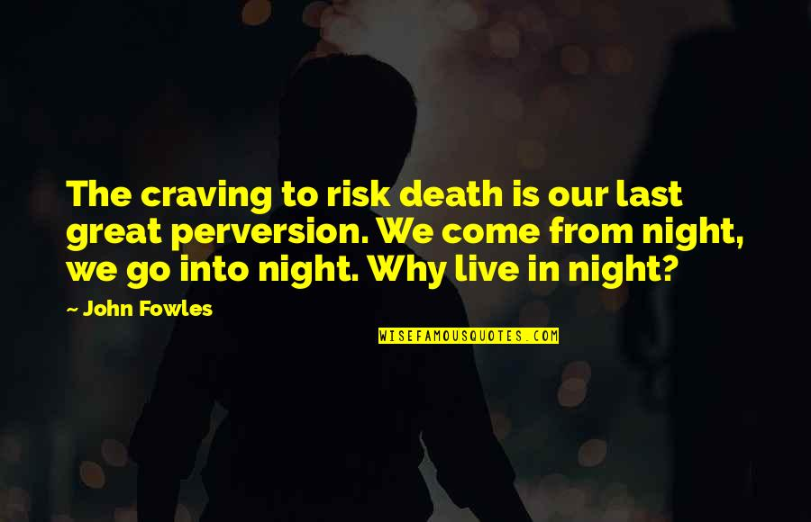 U2014u00a0hate Quotes By John Fowles: The craving to risk death is our last