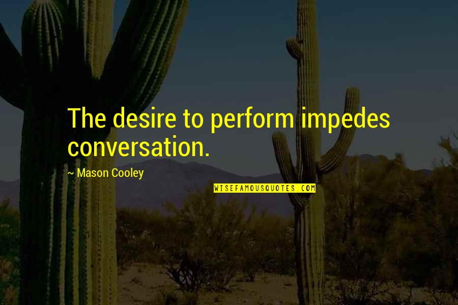 U2014u00a0hate Quotes By Mason Cooley: The desire to perform impedes conversation.