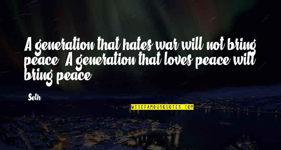 U2014u00a0hate Quotes By Seth: A generation that hates war will not bring