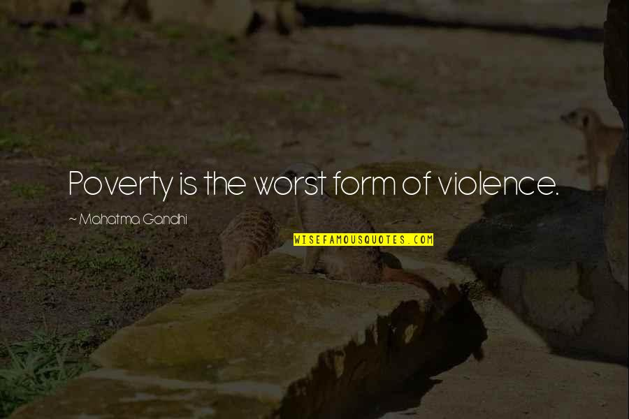 Ua Stock Quotes By Mahatma Gandhi: Poverty is the worst form of violence.