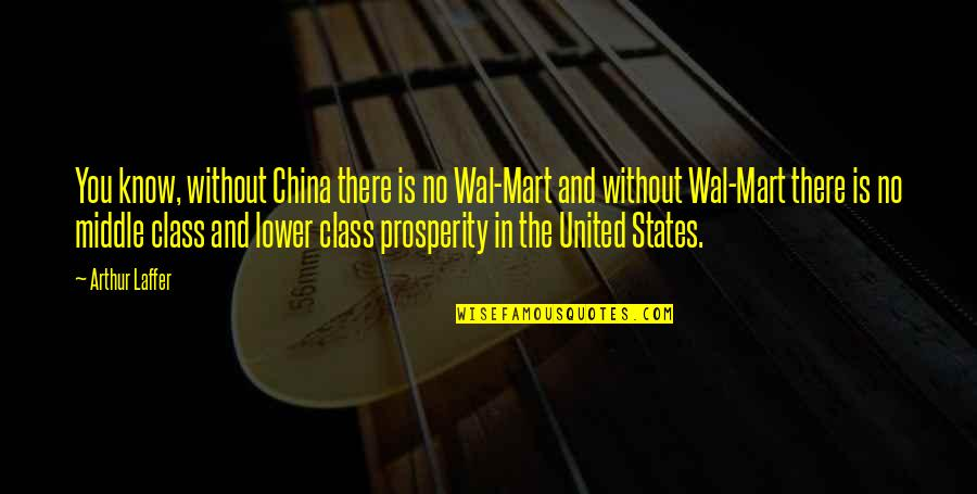 Uberfeminine Quotes By Arthur Laffer: You know, without China there is no Wal-Mart