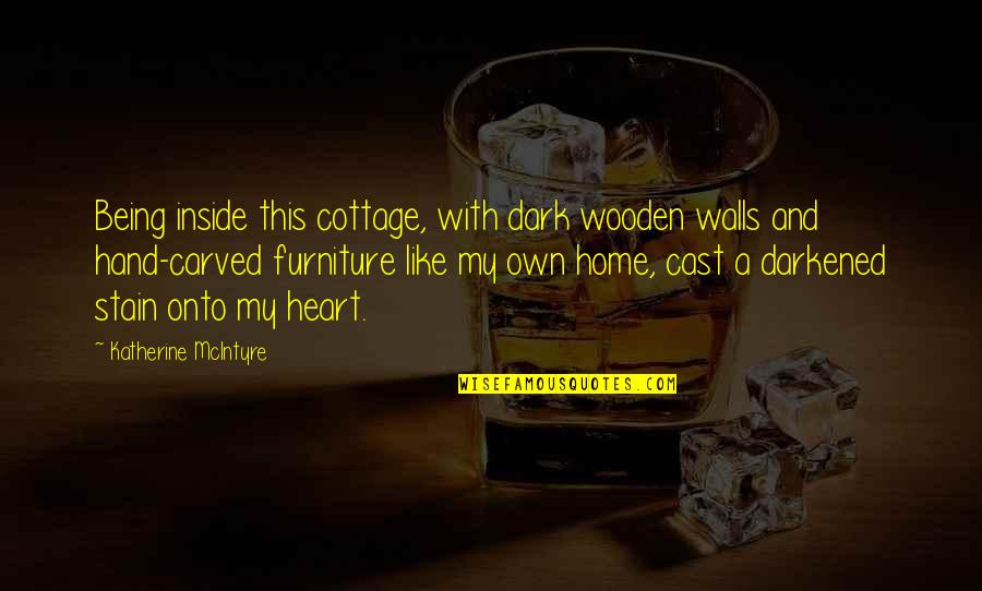 Uberfeminine Quotes By Katherine McIntyre: Being inside this cottage, with dark wooden walls