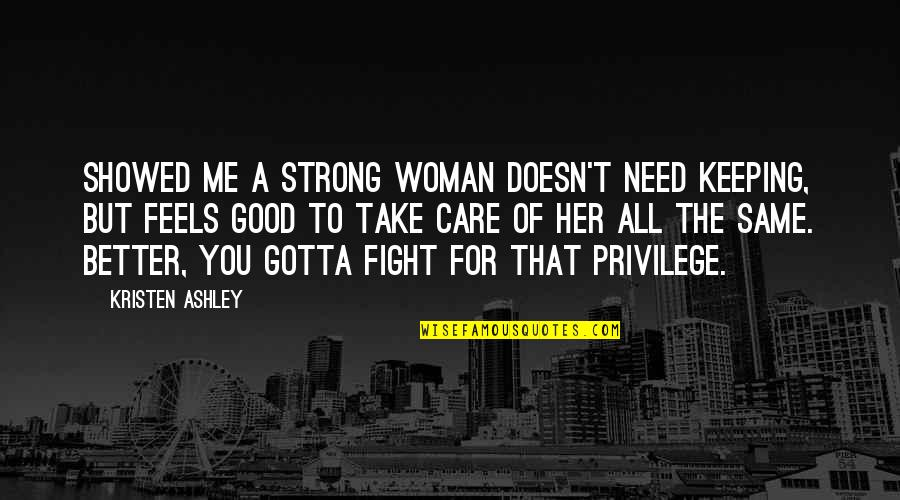 Uberfeminine Quotes By Kristen Ashley: Showed me a strong woman doesn't need keeping,