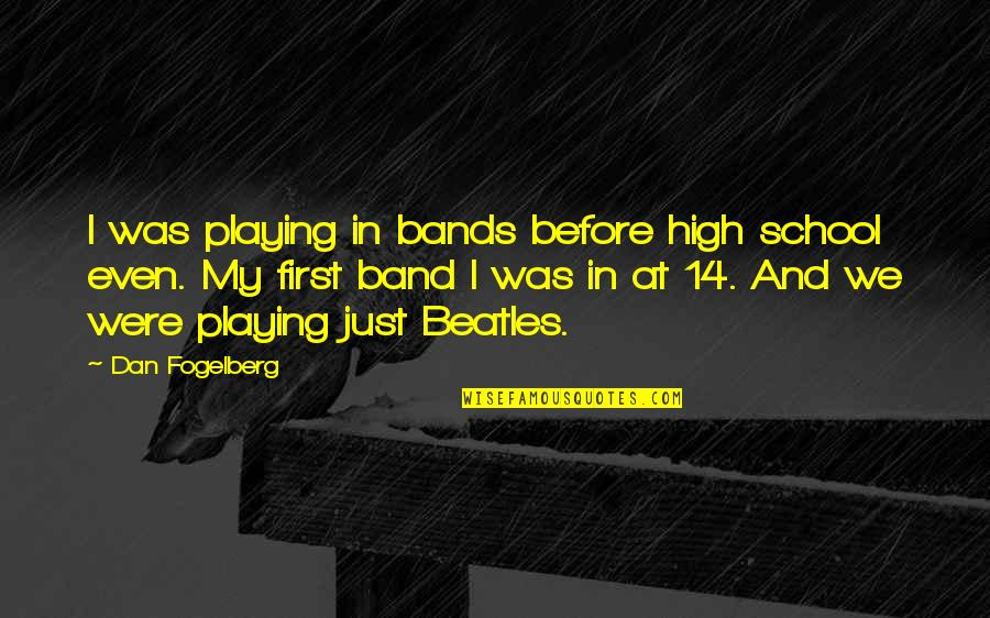 Ubit Drakona Quotes By Dan Fogelberg: I was playing in bands before high school