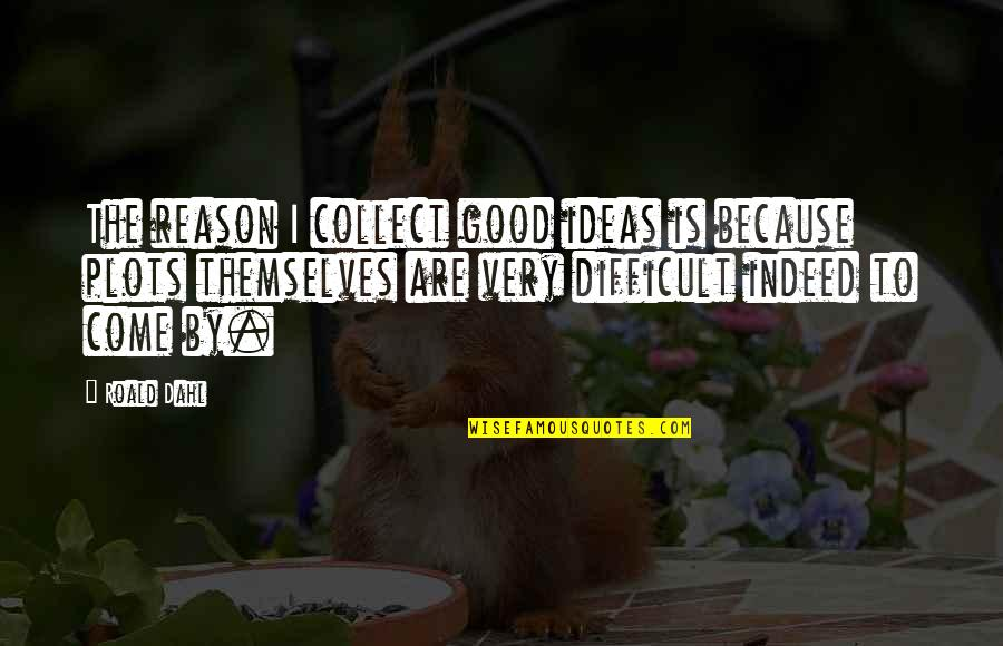 Ubit Drakona Quotes By Roald Dahl: The reason I collect good ideas is because
