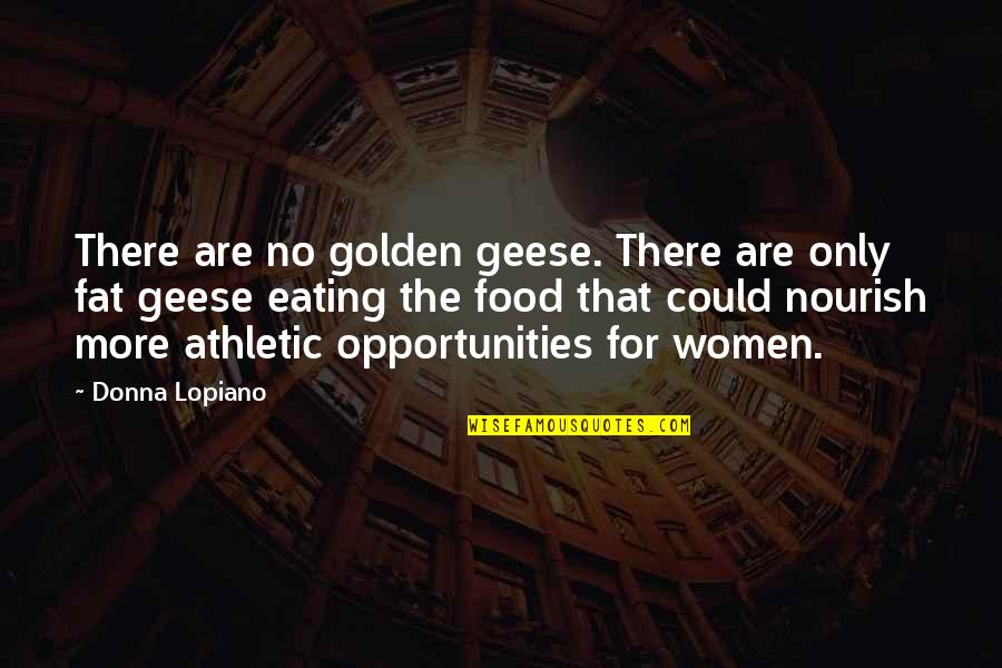 Ucb Power Marketing Quotes By Donna Lopiano: There are no golden geese. There are only