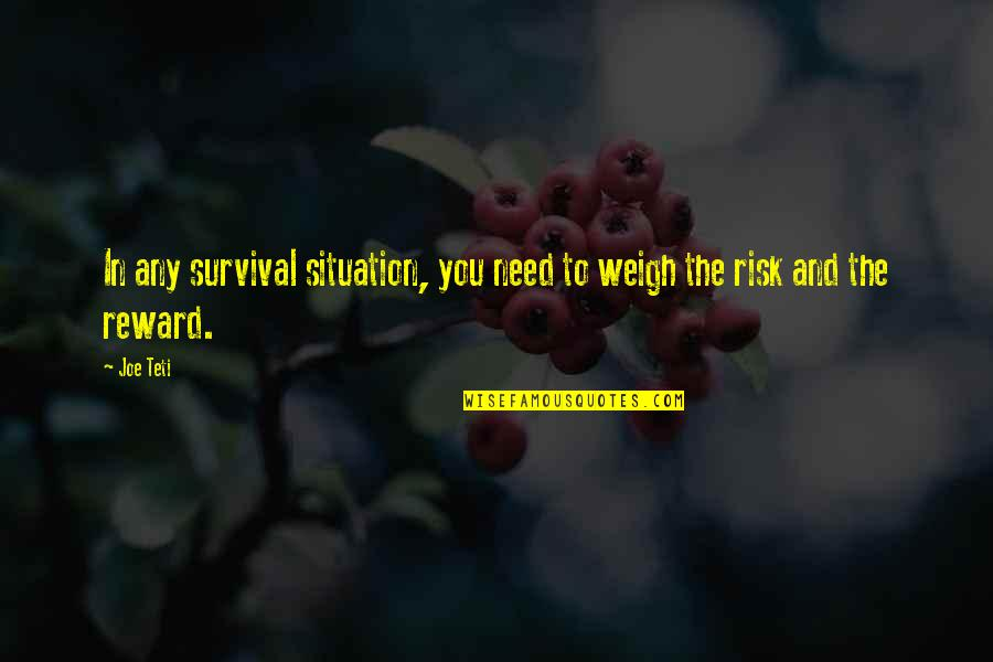 Ucb Power Marketing Quotes By Joe Teti: In any survival situation, you need to weigh