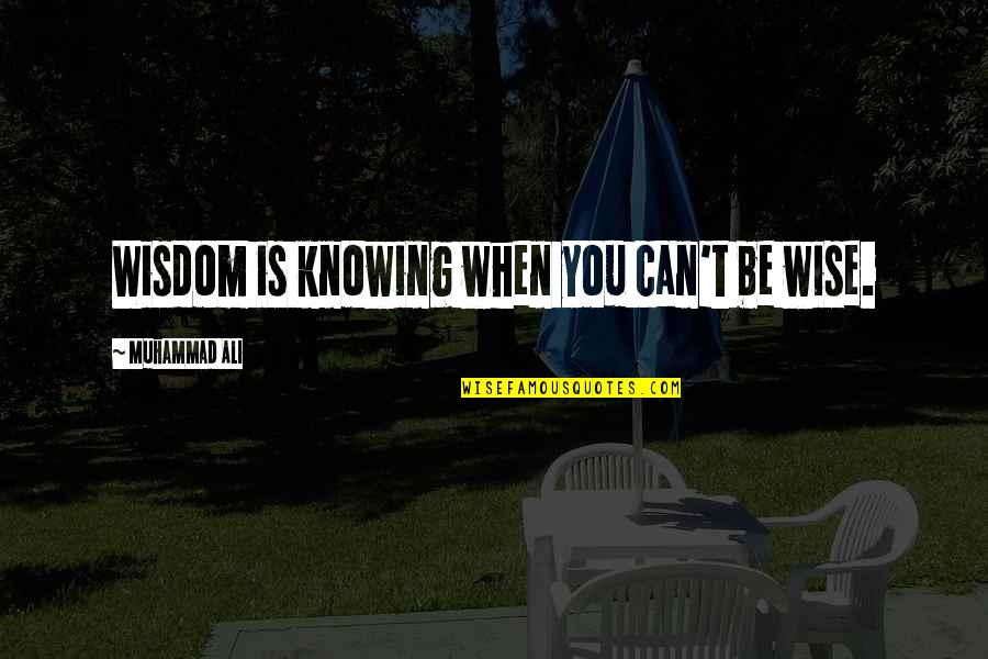 Ucb Power Marketing Quotes By Muhammad Ali: Wisdom is knowing when you can't be wise.