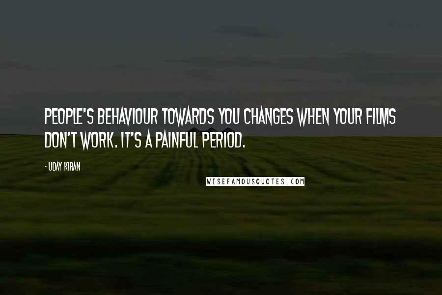 Uday Kiran quotes: People's behaviour towards you changes when your films don't work. It's a painful period.