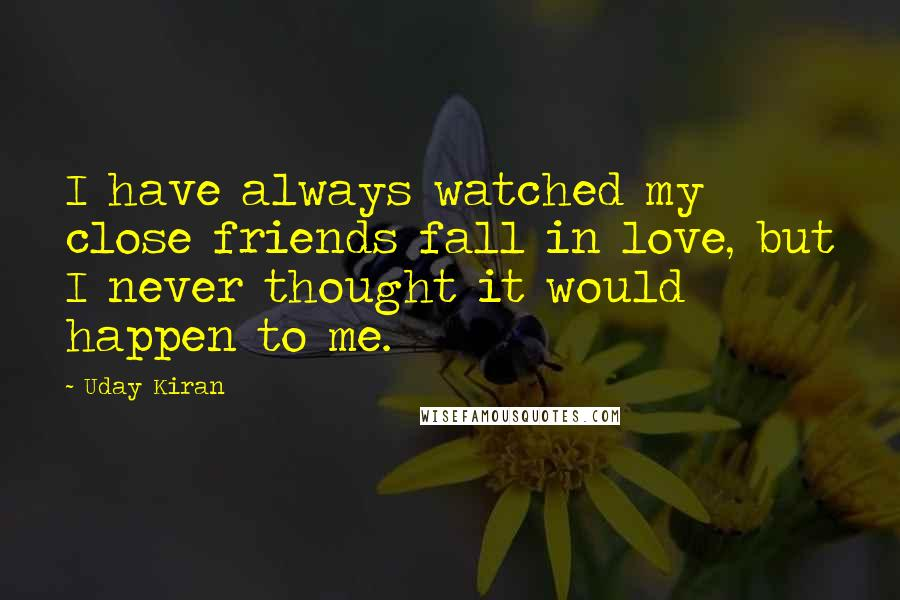 Uday Kiran quotes: I have always watched my close friends fall in love, but I never thought it would happen to me.