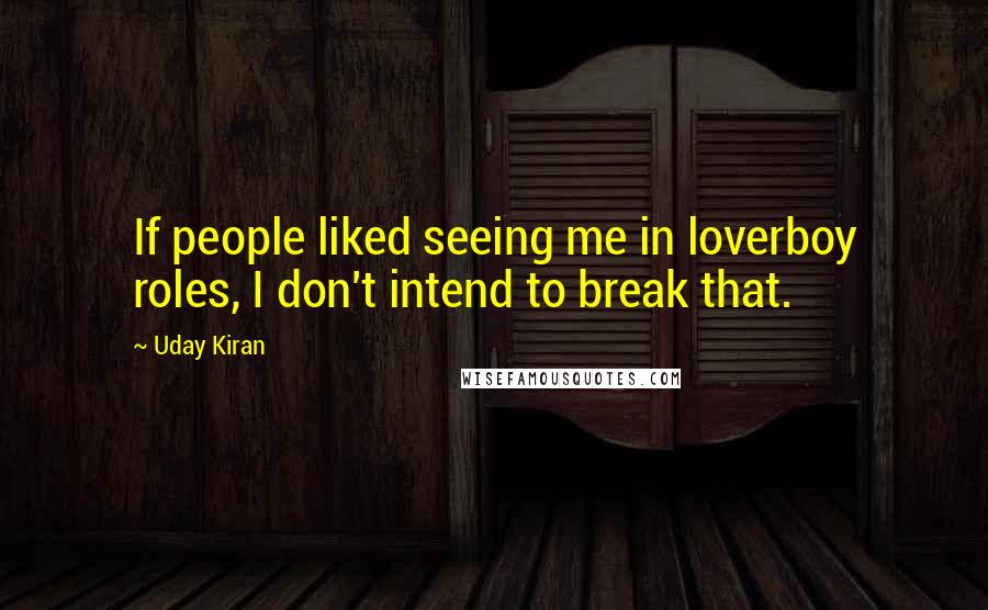 Uday Kiran quotes: If people liked seeing me in loverboy roles, I don't intend to break that.