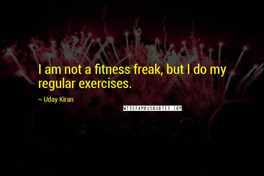 Uday Kiran quotes: I am not a fitness freak, but I do my regular exercises.
