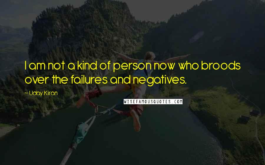 Uday Kiran quotes: I am not a kind of person now who broods over the failures and negatives.