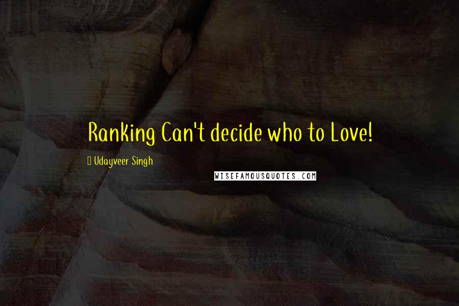 Udayveer Singh quotes: Ranking Can't decide who to Love!