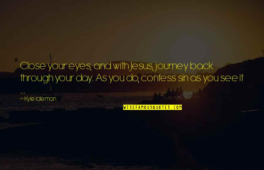 Udham Singh Quotes By Kyle Idleman: Close your eyes, and with Jesus, journey back