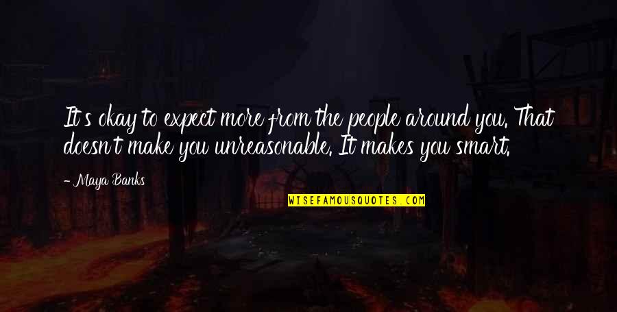 Udham Singh Quotes By Maya Banks: It's okay to expect more from the people
