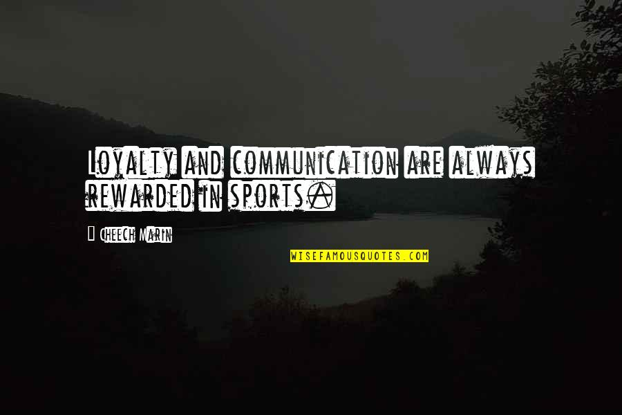 Uffizi Quotes By Cheech Marin: Loyalty and communication are always rewarded in sports.