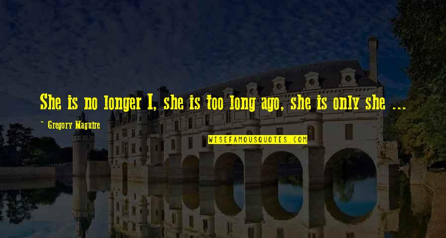 Uffizi Quotes By Gregory Maguire: She is no longer I, she is too