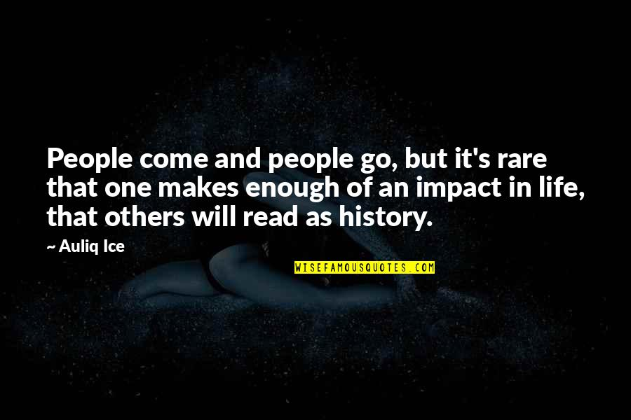 Uffrage Quotes By Auliq Ice: People come and people go, but it's rare