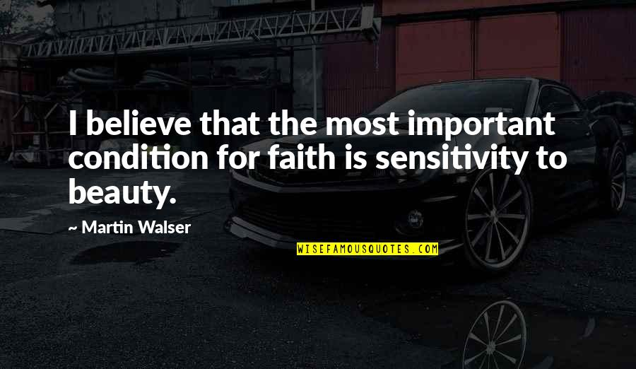 Uffrage Quotes By Martin Walser: I believe that the most important condition for