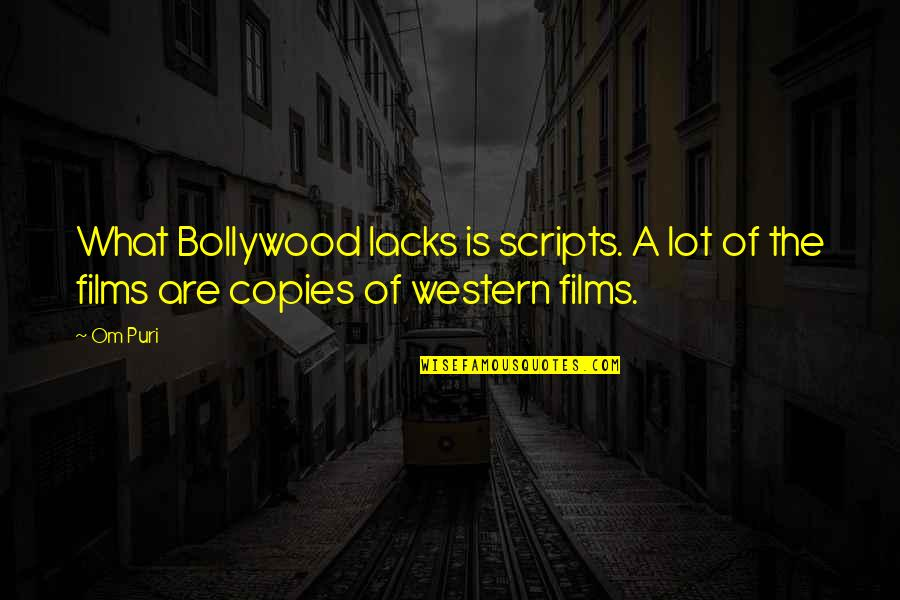 Uffrage Quotes By Om Puri: What Bollywood lacks is scripts. A lot of