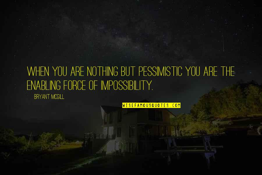 Ufo Witness Quotes By Bryant McGill: When you are nothing but pessimistic you are