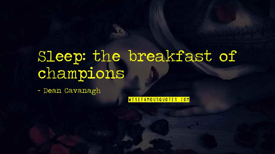 Ufo Witness Quotes By Dean Cavanagh: Sleep: the breakfast of champions