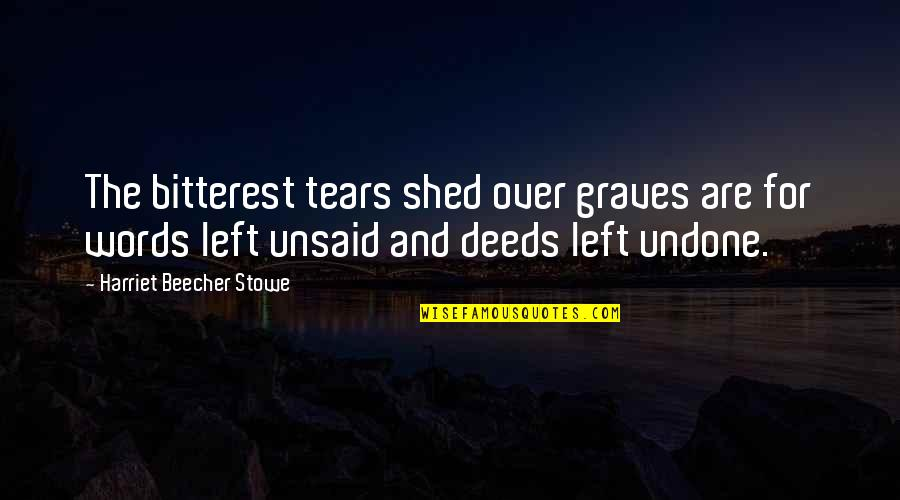 Ufo Witness Quotes By Harriet Beecher Stowe: The bitterest tears shed over graves are for
