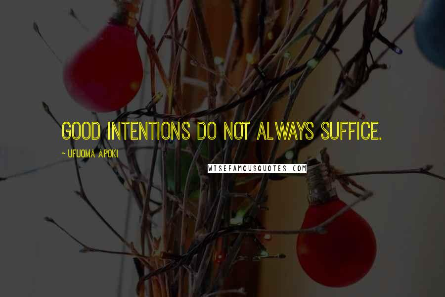 Ufuoma Apoki quotes: Good intentions do not always suffice.