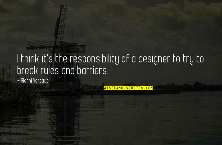 Ugggh Quotes By Gianni Versace: I think it's the responsibility of a designer