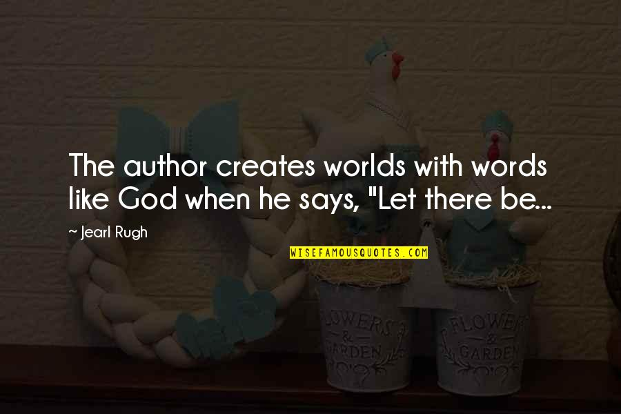 Ugggh Quotes By Jearl Rugh: The author creates worlds with words like God