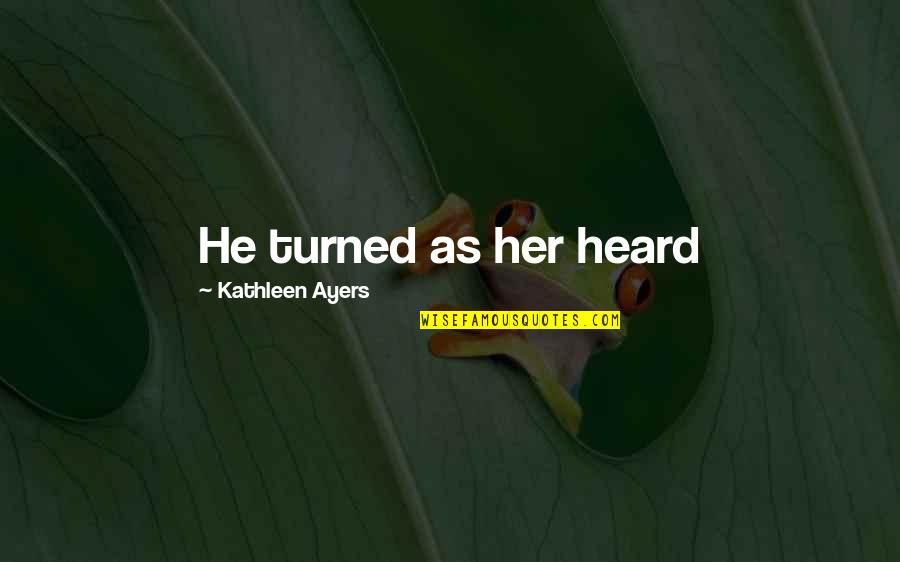 Ugggh Quotes By Kathleen Ayers: He turned as her heard