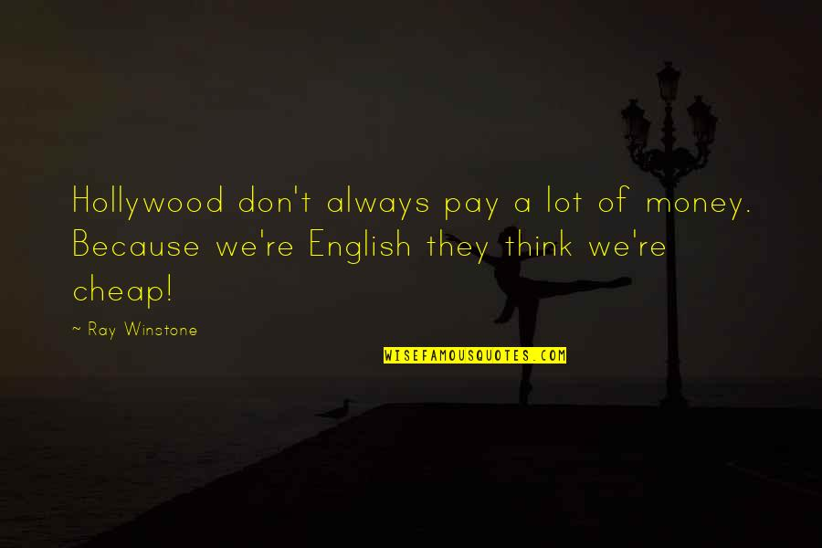 Ugggh Quotes By Ray Winstone: Hollywood don't always pay a lot of money.