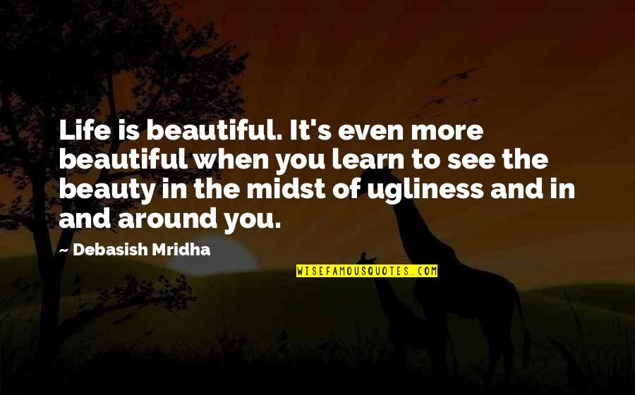 Ugliness Love Quotes By Debasish Mridha: Life is beautiful. It's even more beautiful when